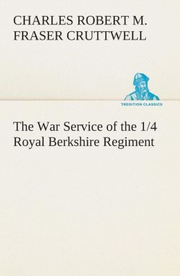 The War Service of the 1/4 Royal Berkshire Regiment (T. F.)