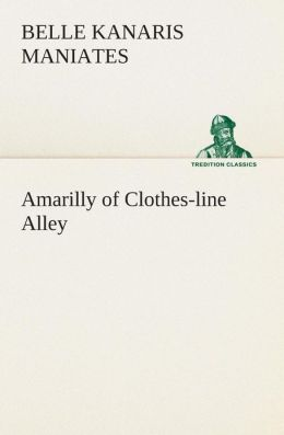 Amarilly of Clothes-line Alley (TREDITION CLASSICS) Belle Kanaris Maniates
