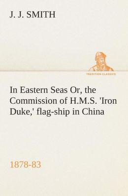 In Eastern Seas Or, the Commission of H.M.S. 'Iron Duke,' flag-ship in China, 1878-83