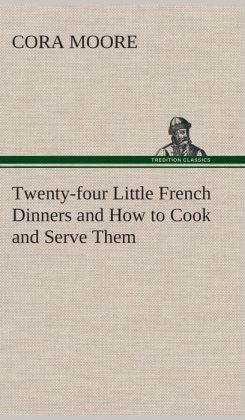 Twenty-Four Little French Dinners and How to Cook and Serve Them