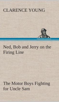 Ned, Bob and Jerry on the Firing Line the Motor Boys Fighting for Uncle Sam