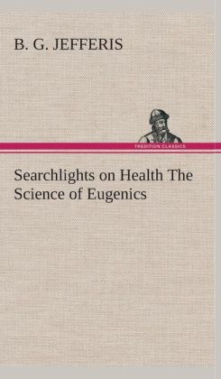 Searchlights on Health the Science of Eugenics