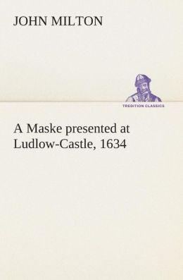A Maske Presented at Ludlow-Castle, 1634