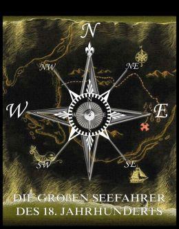 Die großen Seefahrer des 18. Jahrhunderts: Voll Illustriert und biographisch kommentiert