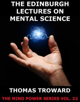 The Edinburgh Lectures on Mental Science: Extended Annotated Edition
