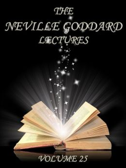 The Neville Goddard Lectures, Volume 25