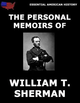 The Personal Memoirs Of General William T. Sherman: Fully Illustrated Edition
