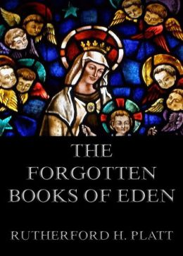 The Forgotten Books Of Eden: Extended Annotated Edition