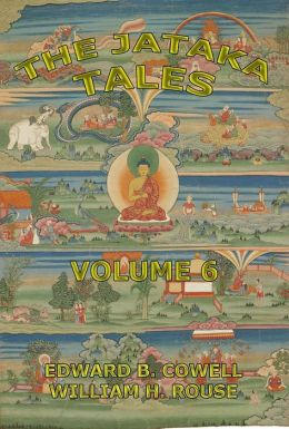 The Jataka Tales, Volume 6: Extended Annotated Edition