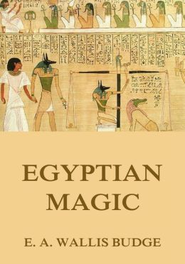 Egyptian Magic: Extended Annotated & Illustrated Edition