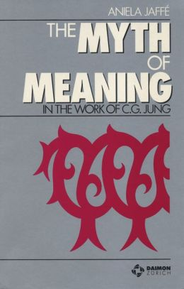 The Myth of Meaning: In the Work of C. G. Jung