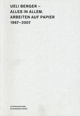 Ueli Berger-Alles in Allem: Works on Paper, 1967-2007