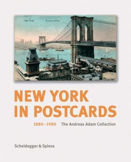 New York in Postcards 1880-1980: The Andreas Adam Collection