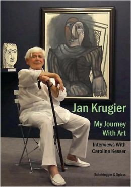 Jan Krugier: My Journey with Art: Interviews with Caroline Kesser