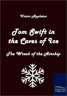 Tom Swift in the Caves of Ice