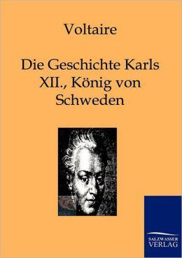 Die Geschichte Karls XII., K nigs von Schweden