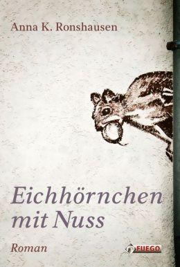 Eichhörnchen mit Nuss: Roman