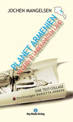 Planet Armenien: Pilgern in unbekanntem Land. Eine Text-Collage.