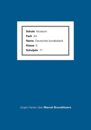 Marcel Broodthaers: An Attempt to Retell the Story By Jurgen Harten