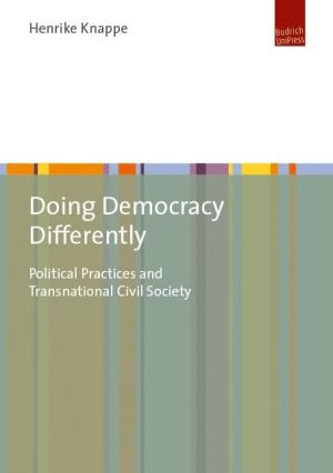 Democratic Practice in Transnational Civil Society Networks: Between Disembodied Deliberation and Empowerment Through Difference