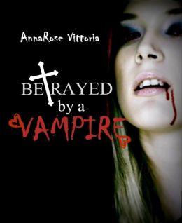 Betrayed By A Vampire: Dark Vampire Knight Series: Book Two