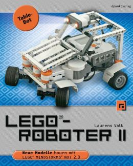 LEGO-Roboter II - Table-Bot: Neue Modelle bauen mit LEGO MINDSTORMS NXT 2.0