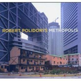 Robert Polidori's Metropolis: With Martin C Pedersen and Criswell Lappin