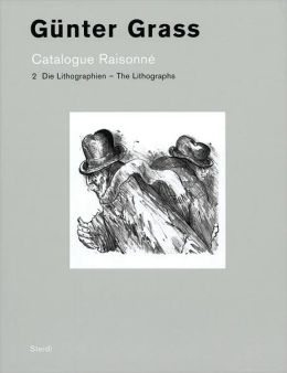 Gunter Grass: Catalogue Raisonne Vol 2: The Lithographs