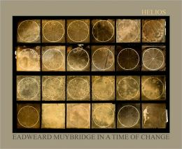 Helios: Eadweard Muybridge in a Time of Change