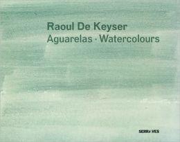 Raoul de Keyser: Watercolours