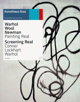 Warhol Wool Newman: Painting Real: Screening Real, Conner Lockhart Warhol
