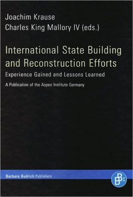 International State Building and Reconstruction Efforts: Experience Gained and Lessons Learned