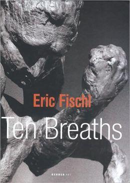 Eric Fischl: Ten Breaths