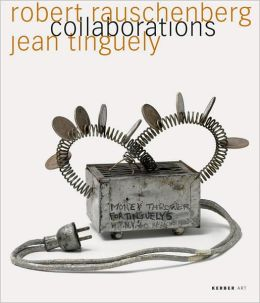 Robert Rauschenberg & Jean Tinguely: Collaborations