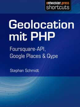 Geolocation mit PHP: Foursquare-API, Google Places & Qype