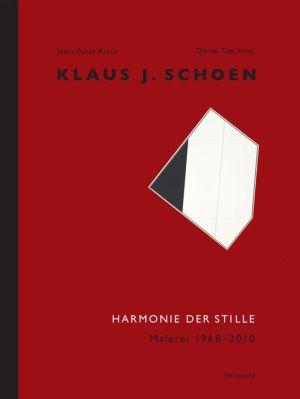 Klaus J. Schoen: Harmonie der Stille. Malerei 1968-2010