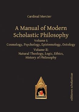 A Manual of Modern Scholastic Philosophy: 2 Volume Set