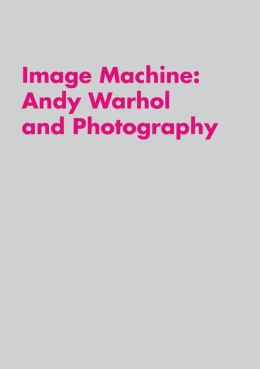 Image Machine: Andy Warhol and Photography