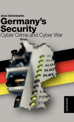 Germany's Security - Cyber Crime and Cyber War