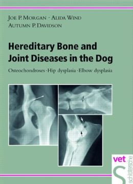Hereditary Bone & Joint Diseases in the Dog: Osteochondroses, Hip dysplasia, Elbow dysplasia