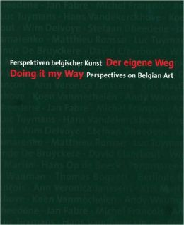 Doing It My Way: Perspecitives on Belgian Art