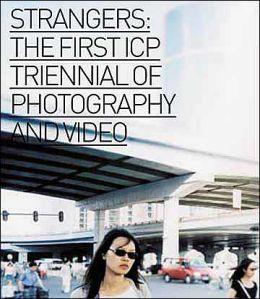Strangers: The First ICP Triennial of Photography and Video