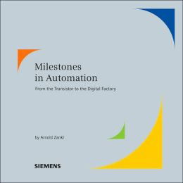 Milestones in Automation: From the Transistor to the Digital Factory