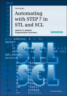 Automating with STEP 7 in STL and SCL: Programmable Controllers SIMATIC S7-300/400