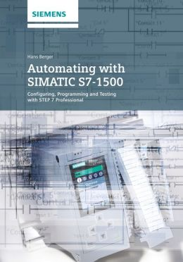 Automating with SIMATIC S7-1500: Configuring, Programming, Motion Control and Security inside TIA Portal