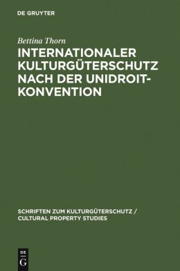 Internationaler Kulturguterschutz Nach der UNIDROIT-Konvention
