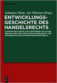 Entwicklungsgeschichte Des Handelsrechts: Synoptische Darstellung, Bestehend Aus Adhgb, Hgb 1897, Heutigem Deutschen Handelsrecht Und Osterreichischem