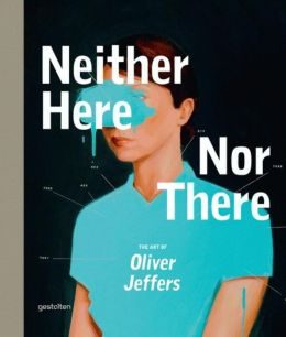 Neither Here Nor There: The Art of Oliver Jeffers