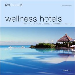 Best Designed Wellness Hotels: North and South America, Carribean, Mexico