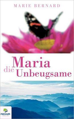 Maria die Unbeugsame